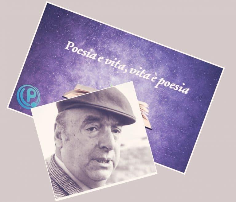 Prenditi tempo, Pablo Neruda