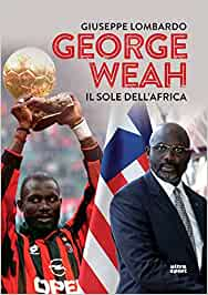 Giorge Weah Il sole dell'Africa Giuseppe Lombardo